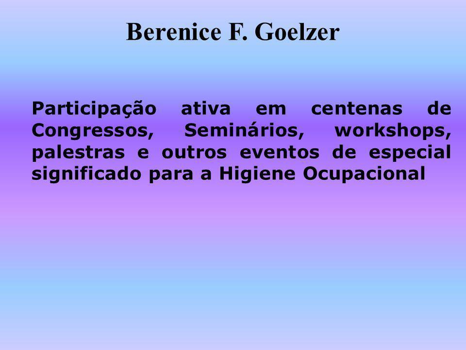 Berenice F. Goelzer Participação ativa em centenas de Congressos, Seminários, workshops, palestras e outros eventos de especial significado para a Hig