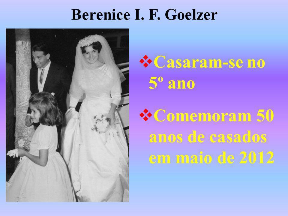 Berenice I. F. Goelzer Casaram-se no 5º ano Comemoram 50 anos de casados em maio de 2012