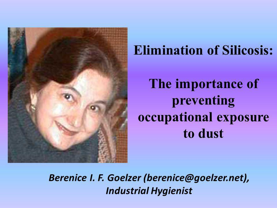 Elimination of Silicosis: The importance of preventing occupational exposure to dust Berenice I. F. Goelzer (berenice@goelzer.net), Industrial Hygieni
