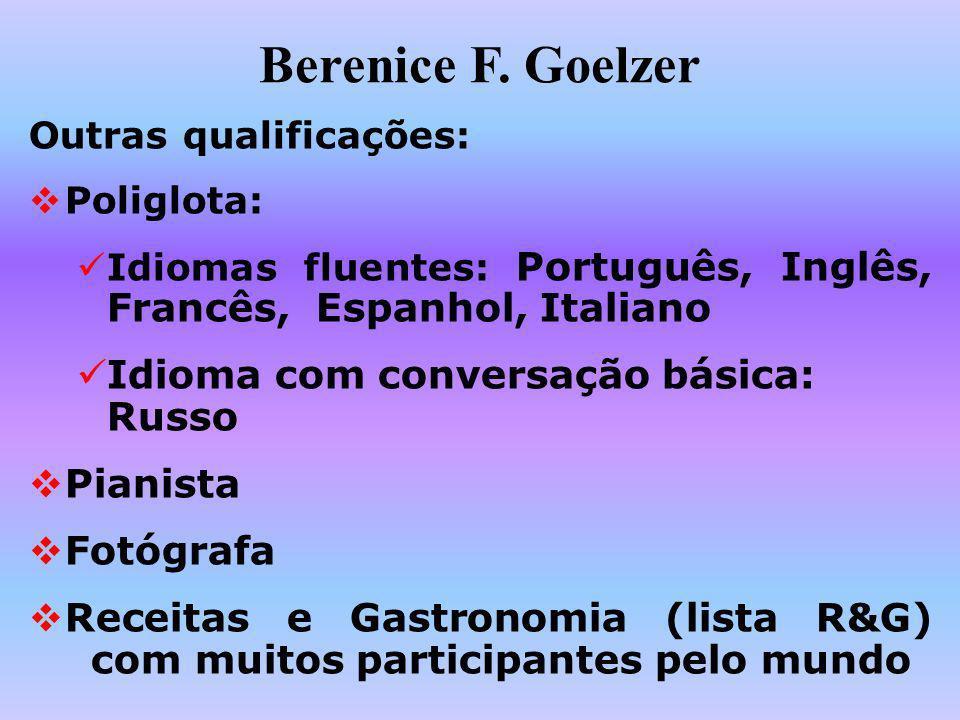 Berenice F. Goelzer Outras qualificações: Poliglota: Idiomas fluentes: Português, Inglês, Francês, Espanhol, Italiano Idioma com conversação básica: R