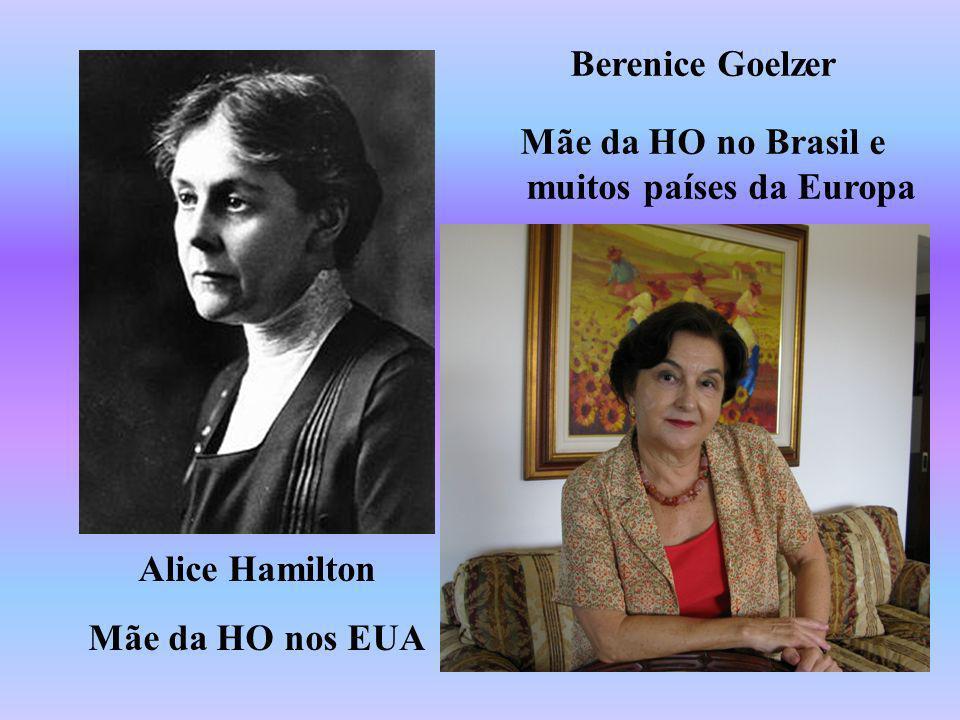 Alice Hamilton Mãe da HO nos EUA Berenice Goelzer Mãe da HO no Brasil e muitos países da Europa