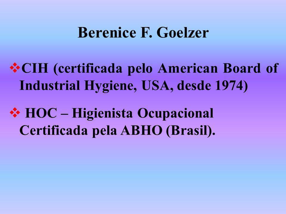 Berenice F. Goelzer CIH (certificada pelo American Board of Industrial Hygiene, USA, desde 1974) HOC – Higienista Ocupacional Certificada pela ABHO (B