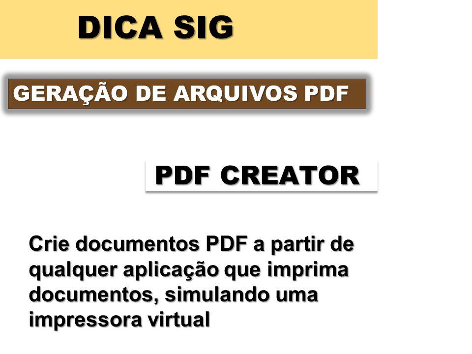 DICA SIG GERAÇÃO DE ARQUIVOS PDF PDF CREATOR Crie documentos PDF a partir de qualquer aplicação que imprima documentos, simulando uma impressora virtu