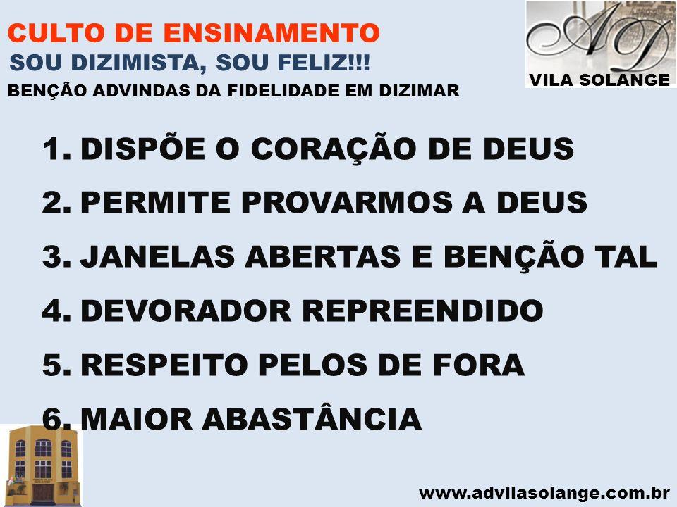 VILA SOLANGE www.advilasolange.com.br CULTO DE ENSINAMENTO 1.DISPÕE O CORAÇÃO DE DEUS 2.PERMITE PROVARMOS A DEUS 3.JANELAS ABERTAS E BENÇÃO TAL 4.DEVO