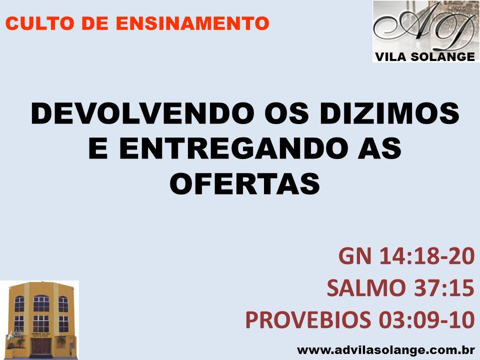 VILA SOLANGE www.advilasolange.com.br CULTO DE ENSINAMENTO 1- O SÃO OFERTAS? DEUT. 16:16-17