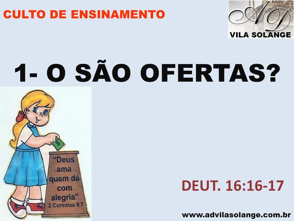 VILA SOLANGE www.advilasolange.com.br CULTO DE ENSINAMENTO a) Devemos ofertar com alegria II Cor.