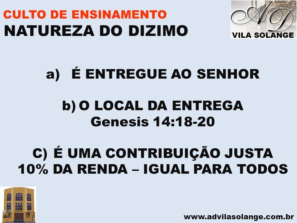 VILA SOLANGE www.advilasolange.com.br CULTO DE ENSINAMENTO 4- BENÇÃO ADVINDAS DA FIDELIDADE EM DIZIMAR MALAQUIAS 03:07-12 SOU DIZIMISTA, SOU FELIZ!!!