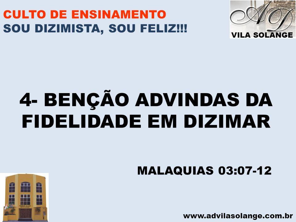 VILA SOLANGE www.advilasolange.com.br CULTO DE ENSINAMENTO 1.DISPÕE O CORAÇÃO DE DEUS 2.PERMITE PROVARMOS A DEUS 3.JANELAS ABERTAS E BENÇÃO TAL 4.DEVORADOR REPREENDIDO 5.RESPEITO PELOS DE FORA 6.MAIOR ABASTÂNCIA SOU DIZIMISTA, SOU FELIZ!!.