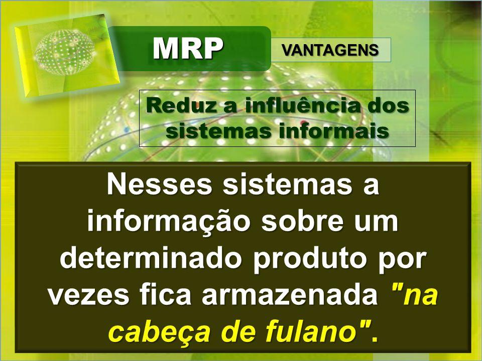 VANTAGENS MRPMRP Com a implantação do MRP, deixam de existir os sistemas informais, muitos usuais nas fábricas ainda hoje. Reduz a influência dos sist
