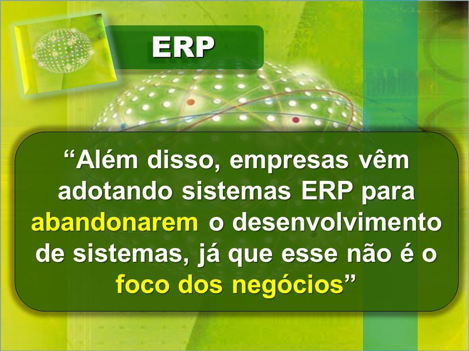 ERPERP Além disso, empresas vêm adotando sistemas ERP para abandonarem o desenvolvimento de sistemas, já que esse não é o foco dos negócios