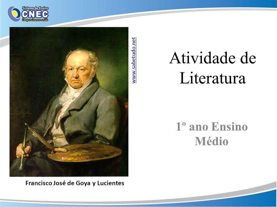 Atividade de Literatura 1º ano Ensino Médio www.sabetudo.net Francisco José de Goya y Lucientes