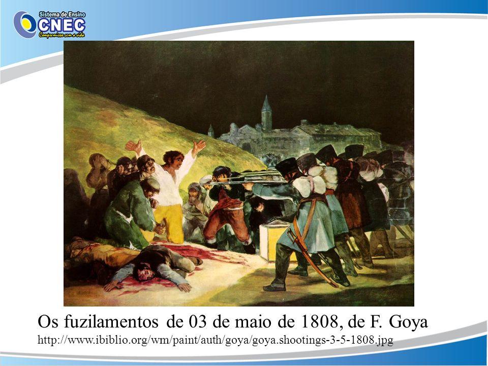 http://www.ibiblio.org/wm/paint/auth/goya/g oya.shootings-3-5-1808.jpg Os fuzilamentos de 03 de maio de 1808, de F. Goya http://www.ibiblio.org/wm/pai