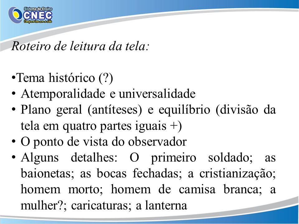 Roteiro de leitura da tela: Tema histórico (?) Atemporalidade e universalidade Plano geral (antíteses) e equilíbrio (divisão da tela em quatro partes