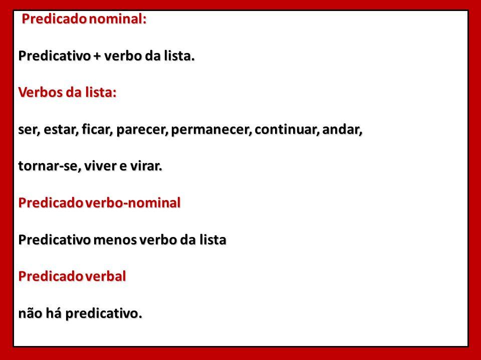 Predicado nominal: Predicado nominal: Predicativo + verbo da lista. Verbos da lista: ser, estar, ficar, parecer, permanecer, continuar, andar, tornar-