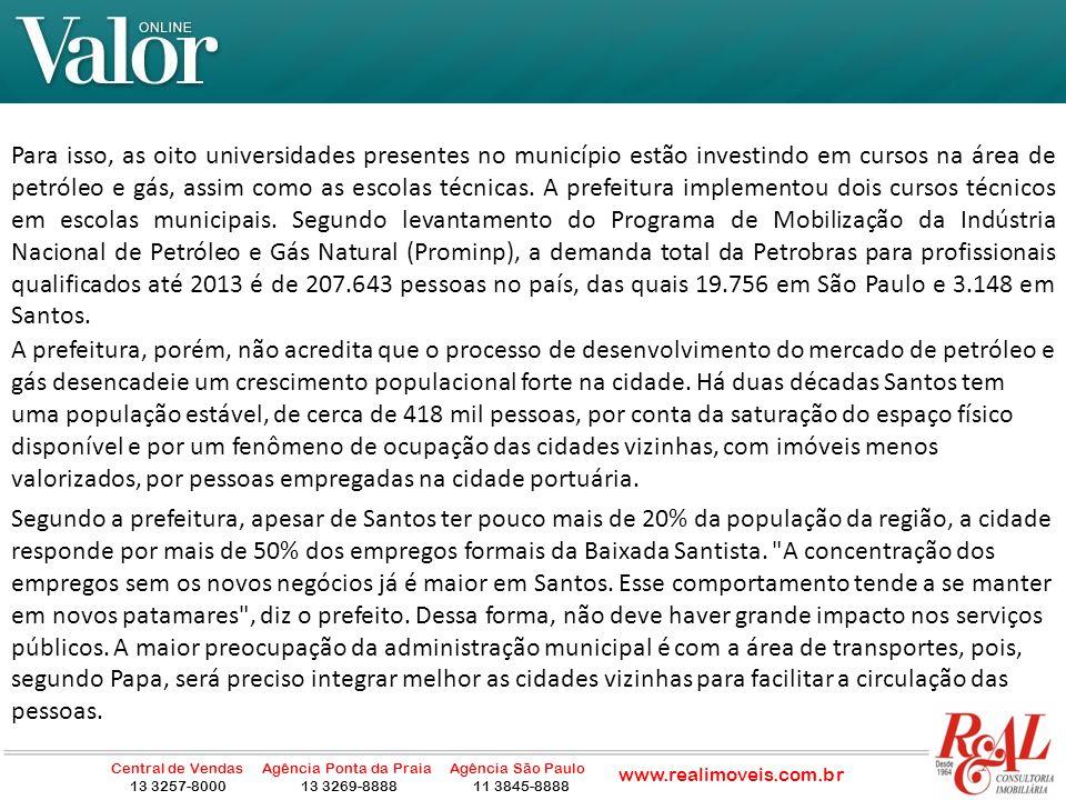 De 2007 a 2009, a Baixada Santista, com 1,6 milhão de habitantes, foi a região do Estado de São Paulo com maior crescimento populacional, de acordo com pesquisa do Instituto Brasileiro de Geografia e Estatística (IBGE), ganhando um total de 64.655 moradores.