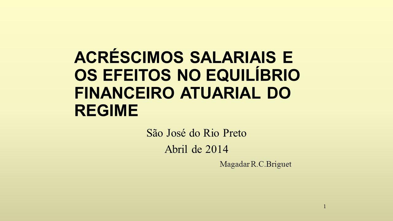 1 ACRÉSCIMOS SALARIAIS E OS EFEITOS NO EQUILÍBRIO FINANCEIRO ATUARIAL DO REGIME São José do Rio Preto Abril de 2014 Magadar R.C.Briguet