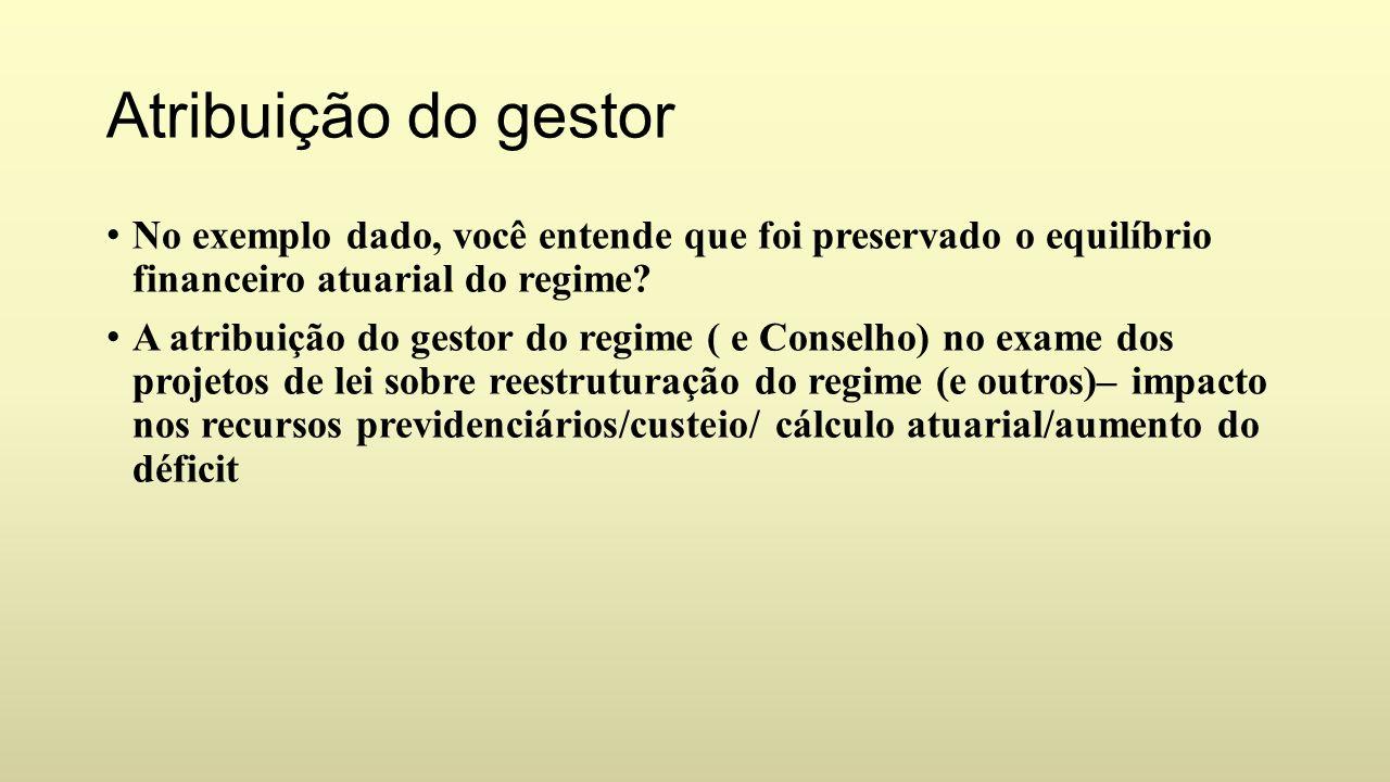 Atribuição do gestor No exemplo dado, você entende que foi preservado o equilíbrio financeiro atuarial do regime.