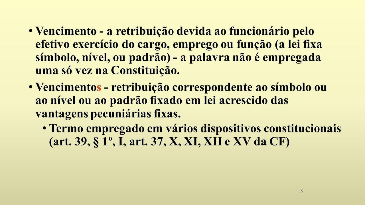 5 Vencimento - a retribuição devida ao funcionário pelo efetivo exercício do cargo, emprego ou função (a lei fixa símbolo, nível, ou padrão) - a palavra não é empregada uma só vez na Constituição.