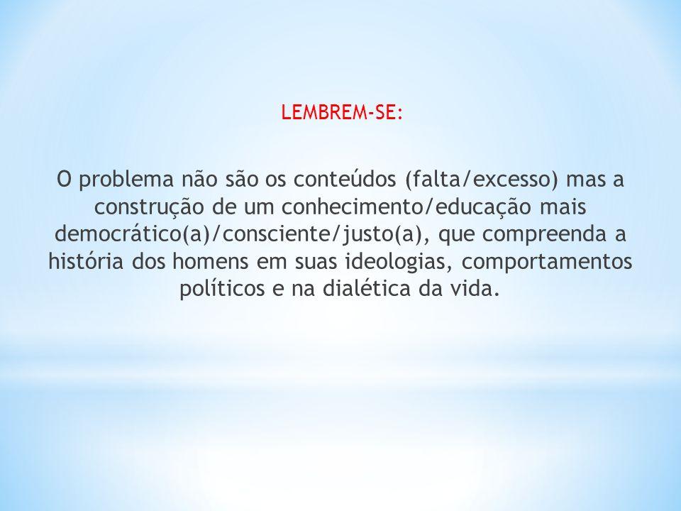 LEMBREM-SE: O problema não são os conteúdos (falta/excesso) mas a construção de um conhecimento/educação mais democrático(a)/consciente/justo(a), que