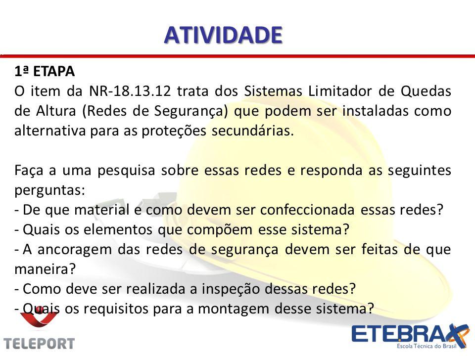 ATIVIDADE 1ª ETAPA O item da NR-18.13.12 trata dos Sistemas Limitador de Quedas de Altura (Redes de Segurança) que podem ser instaladas como alternati
