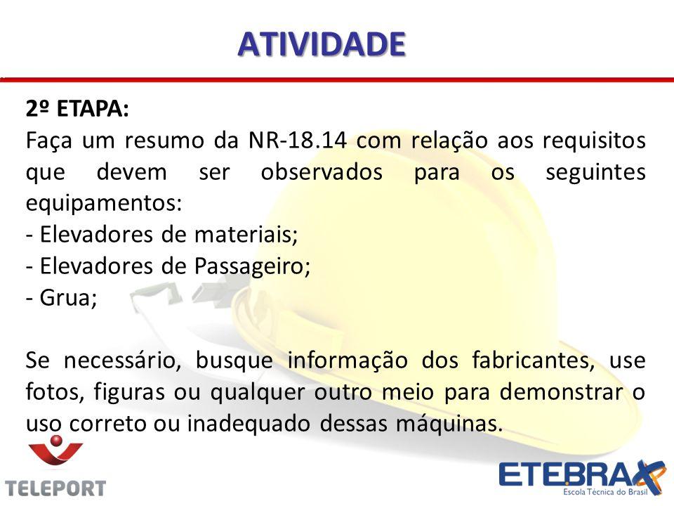 2º ETAPA: Faça um resumo da NR-18.14 com relação aos requisitos que devem ser observados para os seguintes equipamentos: - Elevadores de materiais; -