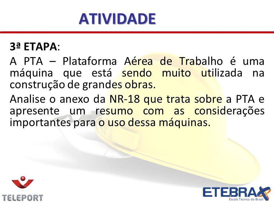 3ª ETAPA: A PTA – Plataforma Aérea de Trabalho é uma máquina que está sendo muito utilizada na construção de grandes obras. Analise o anexo da NR-18 q