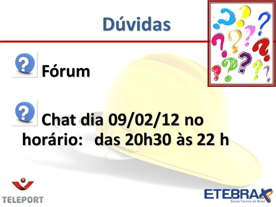 Dúvidas Fórum Fórum Chat dia 09/02/12 no horário:das 20h30 às 22 h Chat dia 09/02/12 no horário:das 20h30 às 22 h
