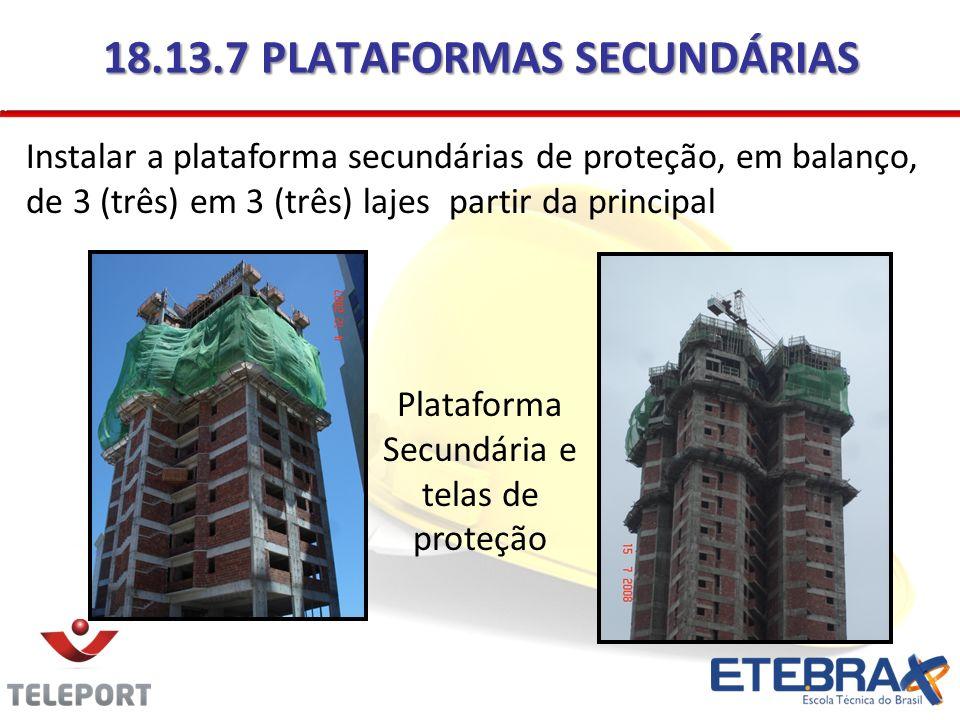 18.13.7 PLATAFORMAS SECUNDÁRIAS Instalar a plataforma secundárias de proteção, em balanço, de 3 (três) em 3 (três) lajes partir da principal Plataform