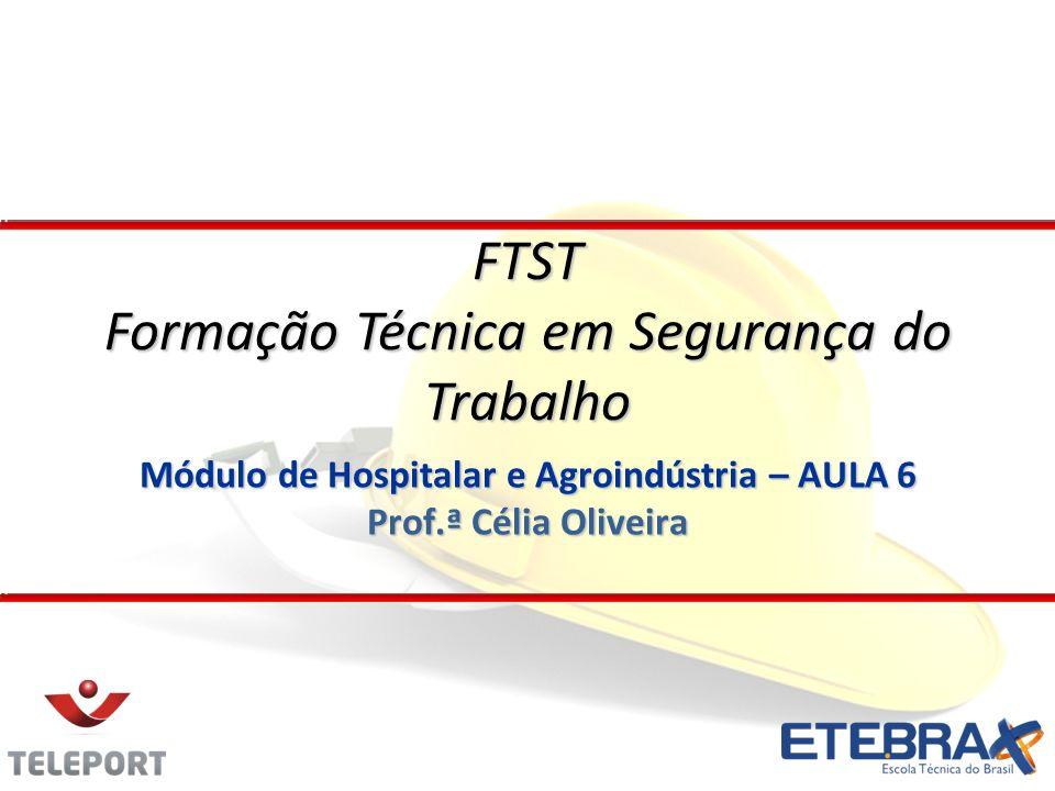 Módulo de Hospitalar e Agroindústria – AULA 6 Prof.ª Célia Oliveira FTST Formação Técnica em Segurança do Trabalho