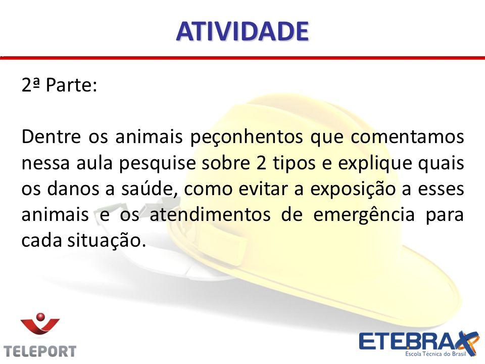 ATIVIDADE 2ª Parte: Dentre os animais peçonhentos que comentamos nessa aula pesquise sobre 2 tipos e explique quais os danos a saúde, como evitar a ex