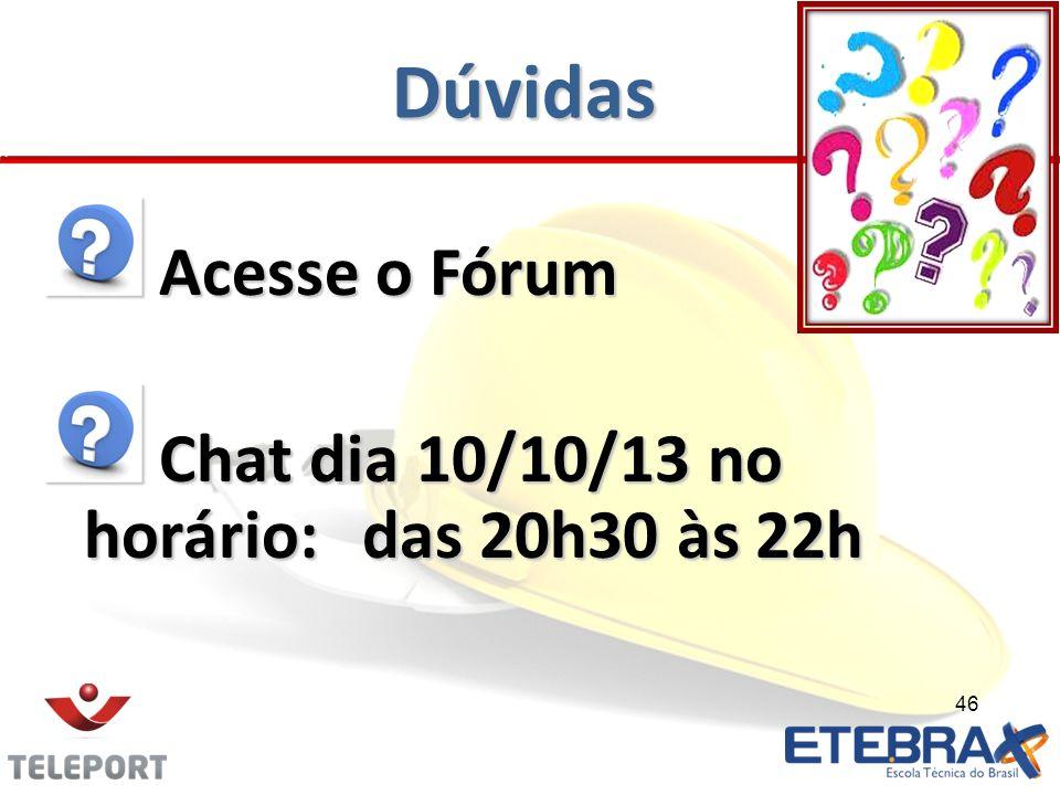 Dúvidas Acesse o Fórum Acesse o Fórum Chat dia 10/10/13 no horário:das 20h30 às 22h Chat dia 10/10/13 no horário:das 20h30 às 22h 46