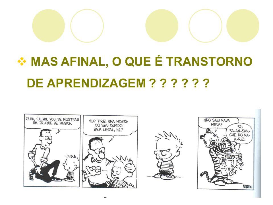 MAS AFINAL, O QUE É TRANSTORNO DE APRENDIZAGEM ? ? ? ? ? ?