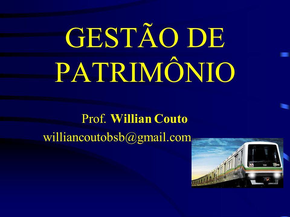 GESTÃO DE PATRIMÔNIO Prof. Willian Couto williancoutobsb@gmail.com