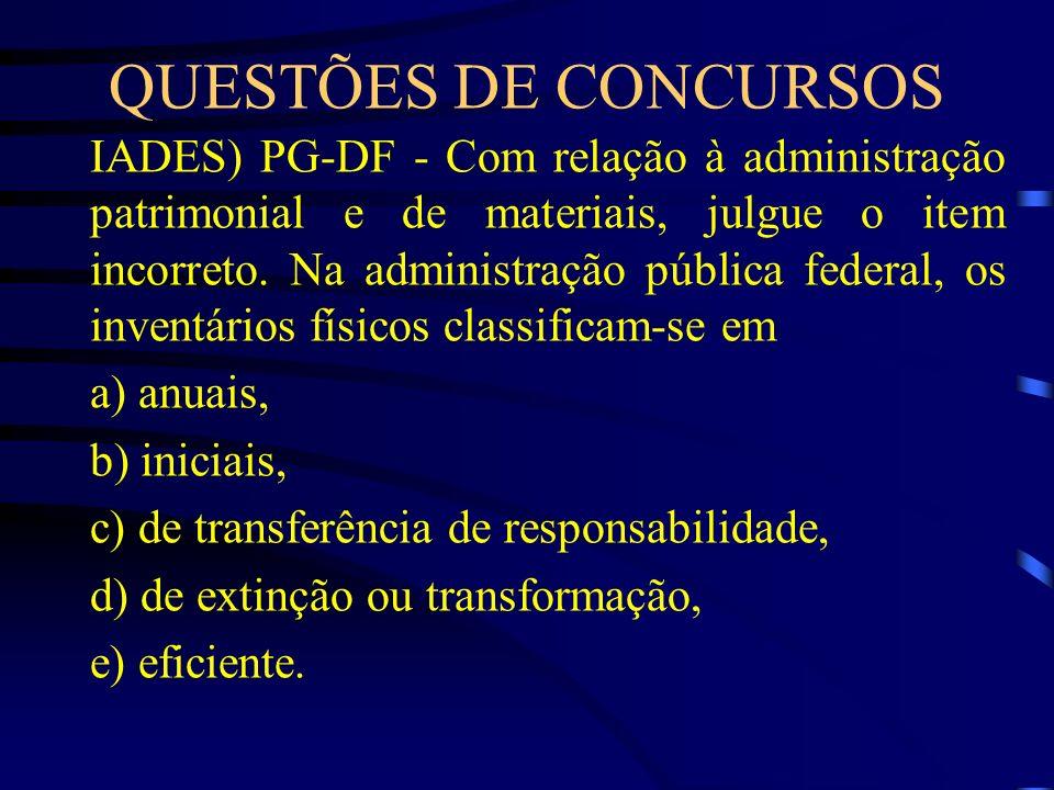 QUESTÕES DE CONCURSOS IADES) PG-DF - Com relação à administração patrimonial e de materiais, julgue o item incorreto. Na administração pública federal