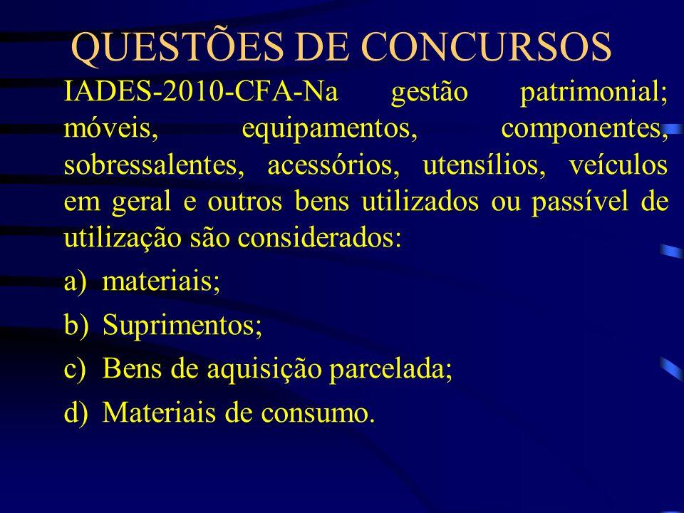 QUESTÕES DE CONCURSOS IADES-2010-CFA-Na gestão patrimonial; móveis, equipamentos, componentes, sobressalentes, acessórios, utensílios, veículos em ger