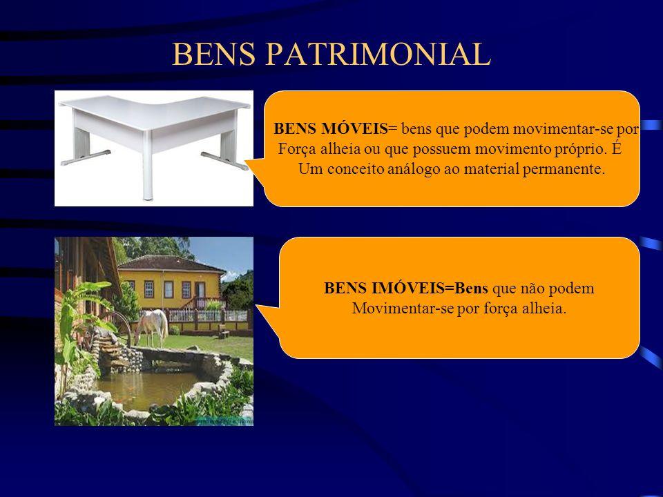 BENS PATRIMONIAL BENS MÓVEIS= bens que podem movimentar-se por Força alheia ou que possuem movimento próprio. É Um conceito análogo ao material perman