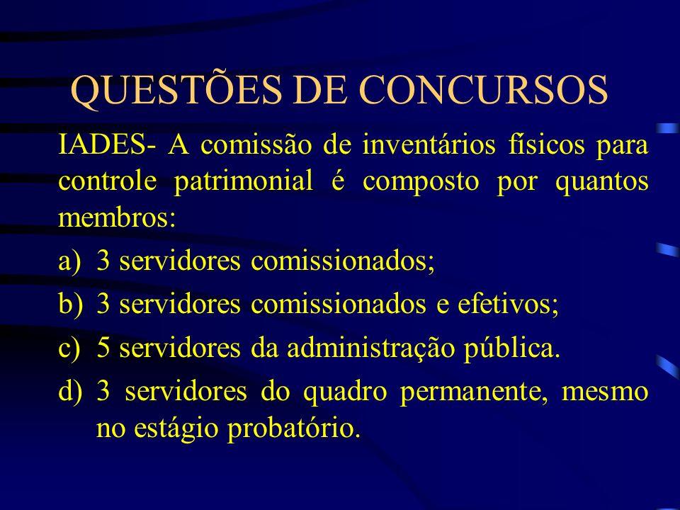 QUESTÕES DE CONCURSOS IADES- A comissão de inventários físicos para controle patrimonial é composto por quantos membros: a)3 servidores comissionados;