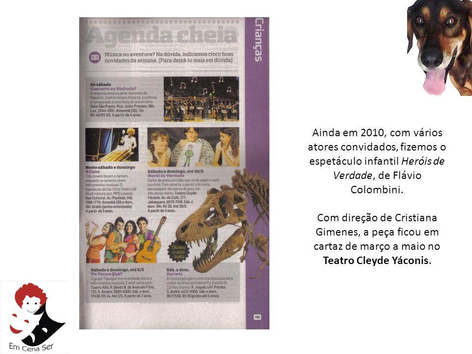 Ainda em 2010, com vários atores convidados, fizemos o espetáculo infantil Heróis de Verdade, de Flávio Colombini. Com direção de Cristiana Gimenes, a