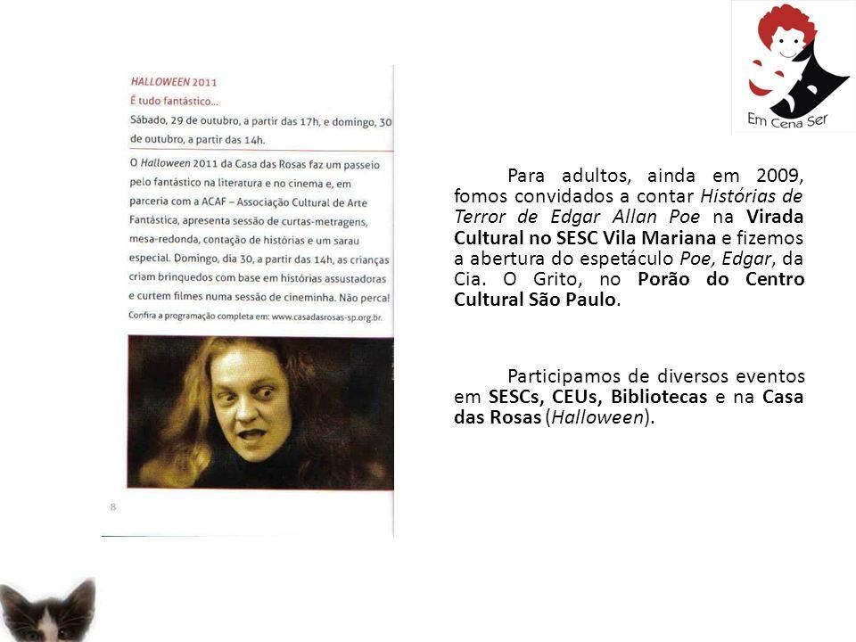 Para adultos, ainda em 2009, fomos convidados a contar Histórias de Terror de Edgar Allan Poe na Virada Cultural no SESC Vila Mariana e fizemos a aber