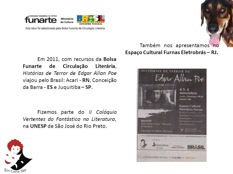 Em 2011, com recursos da Bolsa Funarte de Circulação Literária, Histórias de Terror de Edgar Allan Poe viajou pelo Brasil: Acari - RN, Conceição da Ba
