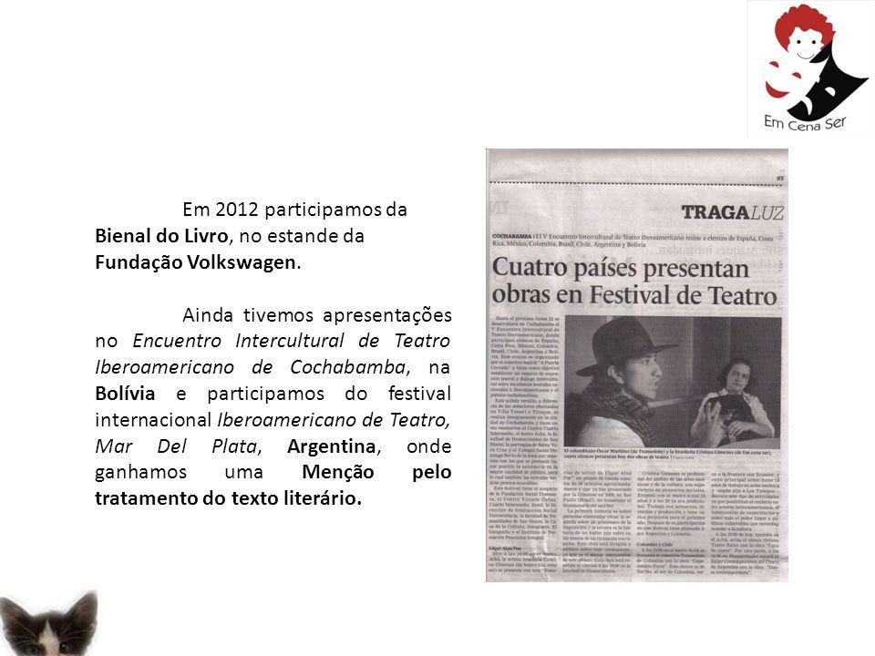 Em 2012 participamos da Bienal do Livro, no estande da Fundação Volkswagen. Ainda tivemos apresentações no Encuentro Intercultural de Teatro Iberoamer