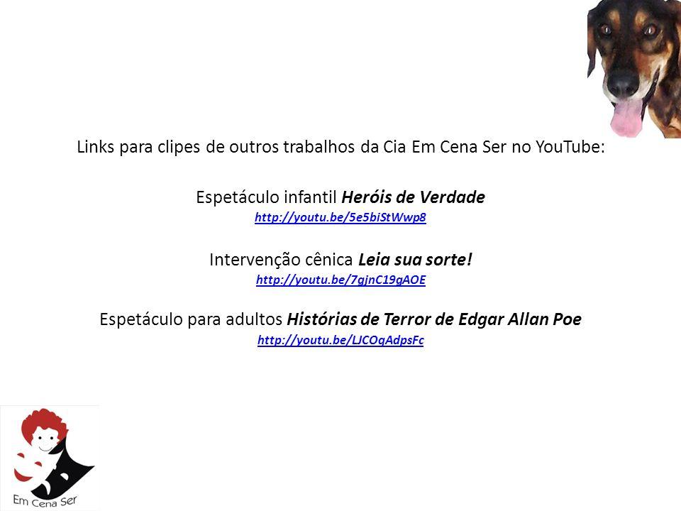 Links para clipes de outros trabalhos da Cia Em Cena Ser no YouTube: Espetáculo infantil Heróis de Verdade http://youtu.be/5e5biStWwp8 Intervenção cên