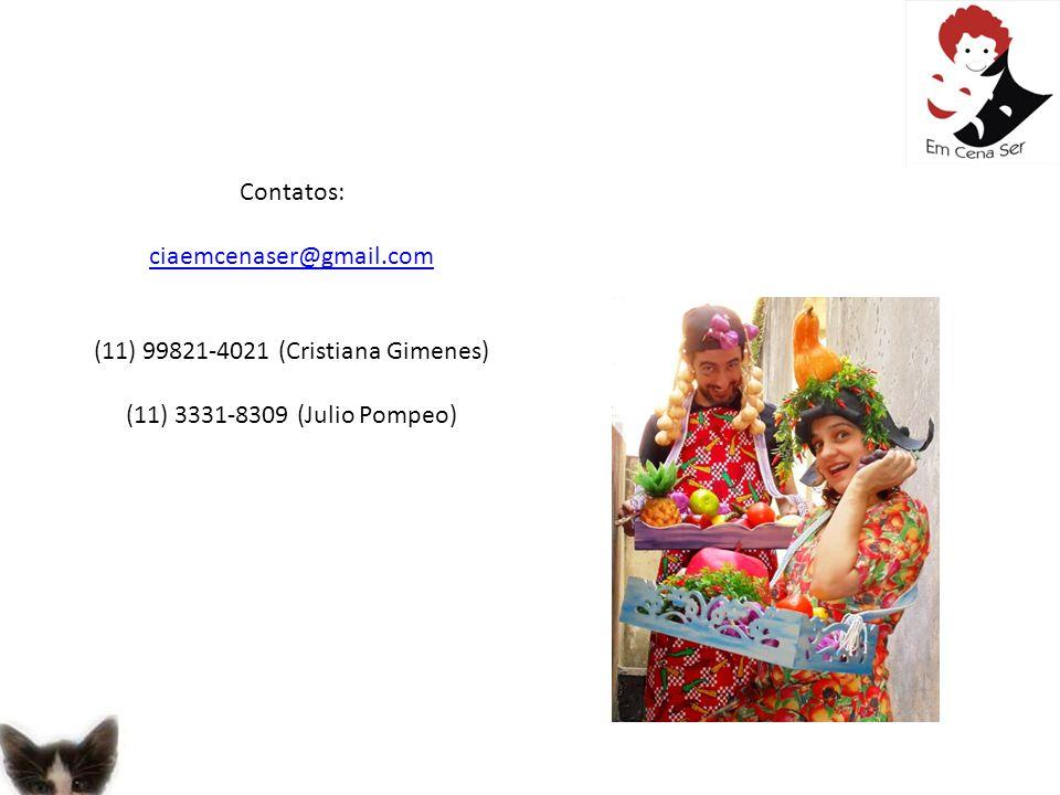 Contatos: ciaemcenaser@gmail.com (11) 99821-4021 (Cristiana Gimenes) (11) 3331-8309 (Julio Pompeo)
