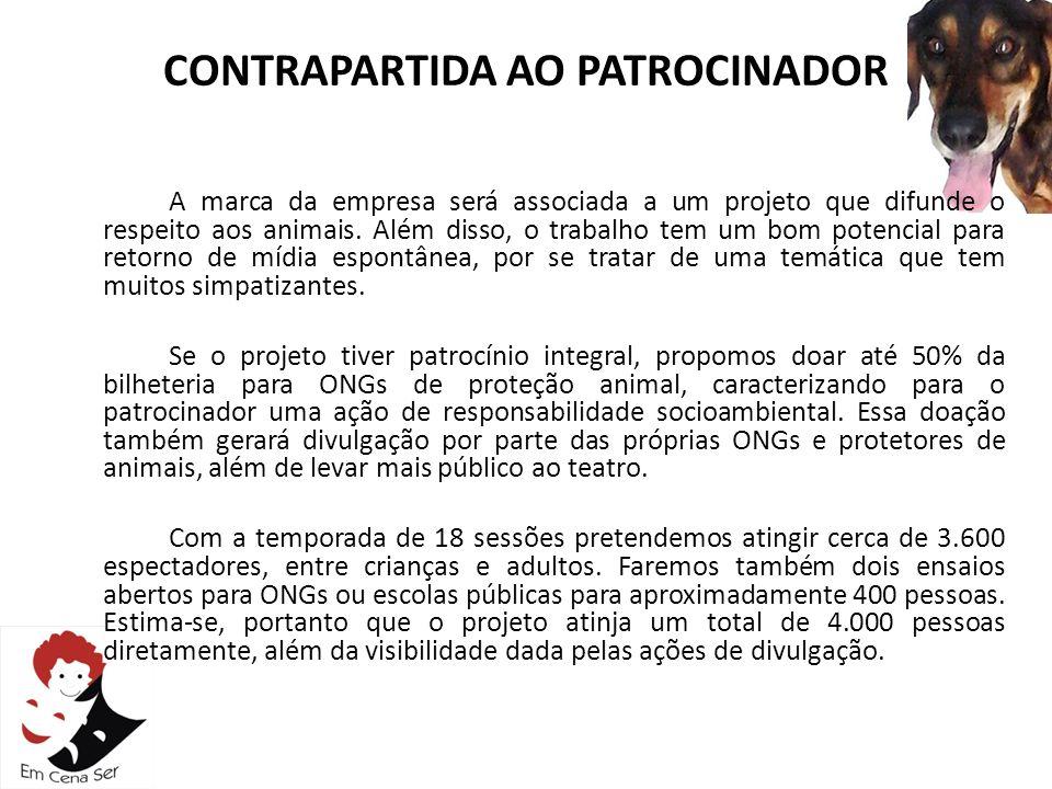 CONTRAPARTIDA AO PATROCINADOR A marca da empresa será associada a um projeto que difunde o respeito aos animais. Além disso, o trabalho tem um bom pot