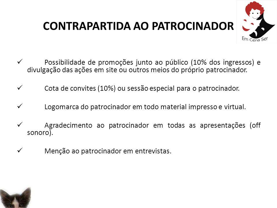 CONTRAPARTIDA AO PATROCINADOR Possibilidade de promoções junto ao público (10% dos ingressos) e divulgação das ações em site ou outros meios do própri