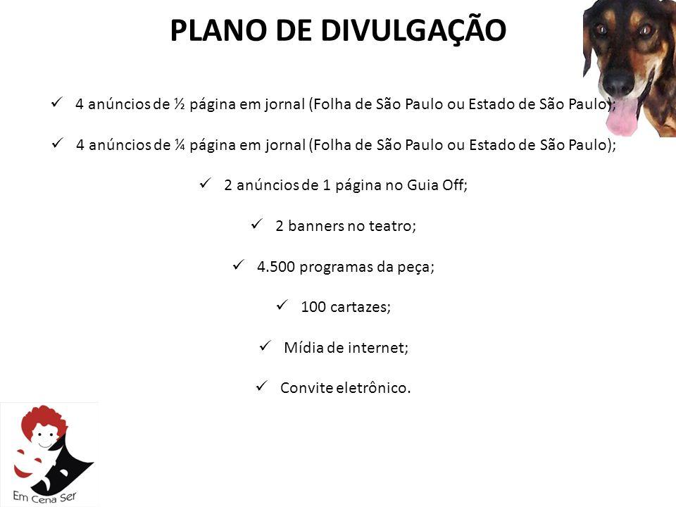 PLANO DE DIVULGAÇÃO 4 anúncios de ½ página em jornal (Folha de São Paulo ou Estado de São Paulo); 4 anúncios de ¼ página em jornal (Folha de São Paulo