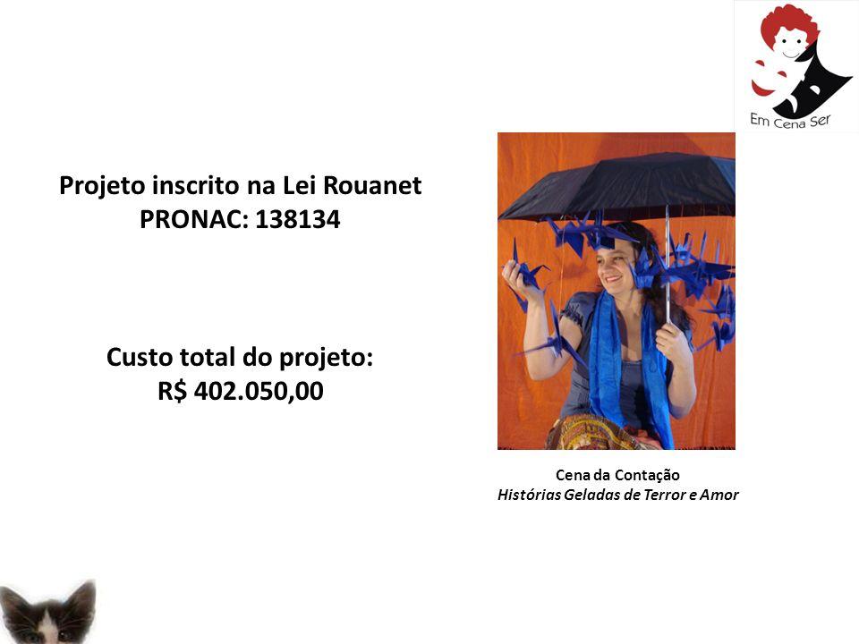 Projeto inscrito na Lei Rouanet PRONAC: 138134 Custo total do projeto: R$ 402.050,00 Cena da Contação Histórias Geladas de Terror e Amor