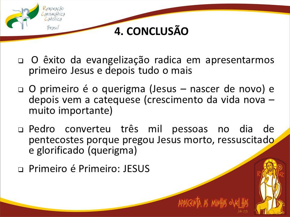 O êxito da evangelização radica em apresentarmos primeiro Jesus e depois tudo o mais O primeiro é o querigma (Jesus – nascer de novo) e depois vem a c
