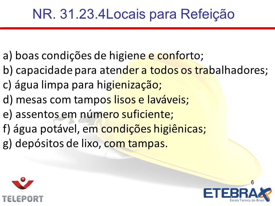 6 NR. 31.23.4Locais para Refeição a) boas condições de higiene e conforto; b) capacidade para atender a todos os trabalhadores; c) água limpa para hig