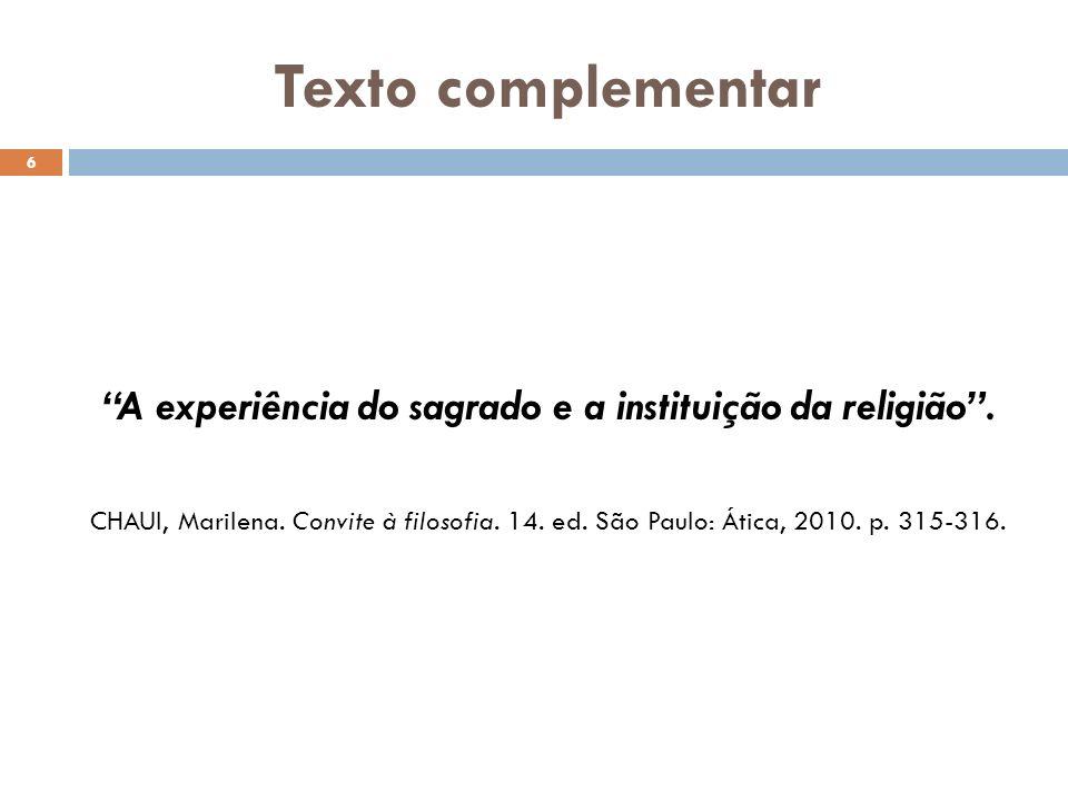 Texto complementar A experiência do sagrado e a instituição da religião. CHAUI, Marilena. Convite à filosofia. 14. ed. São Paulo: Ática, 2010. p. 315-